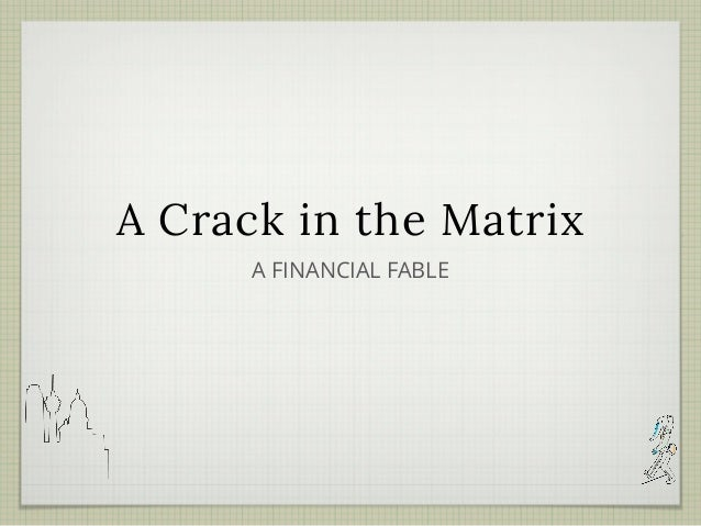A Crack in the Matrix A FINANCIAL FABLE