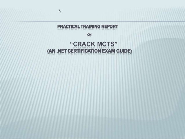 """PRACTICAL TRAINING REPORT                ON         """"CRACK MCTS""""(AN .NET CERTIFICATION EXAM GUIDE)"""