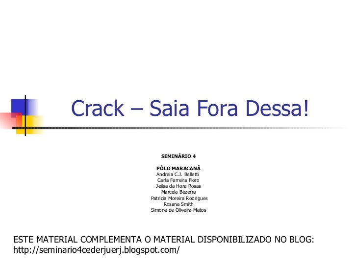 Crack – Saia Fora Dessa! SEMINÁRIO 4 PÓLO MARACANÃ Andreia C.J. Belletti  Carla Ferreira Floro Jeilsa da Hora Rosas Marcel...