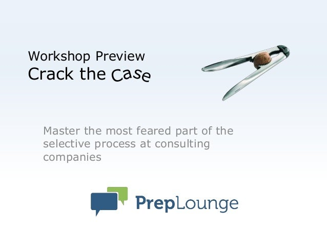Workshop Preview Crack the Master the most feared part of the selective process at consulting companies