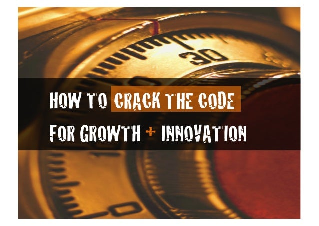 "! !HOW TO CRACK THE CODE"" "" ! !FOR GROWTH + INNOVATION"""