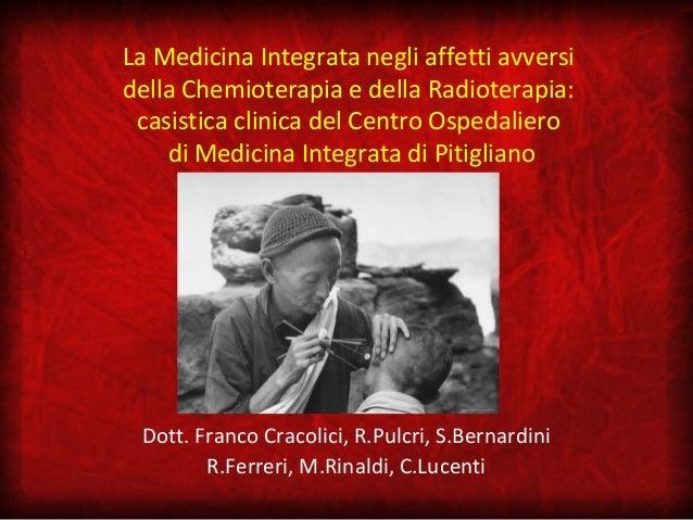 La Medicina Integrata negli affetti avversidella Chemioterapia e della Radioterapia: casistica clinica del Centro Ospedali...