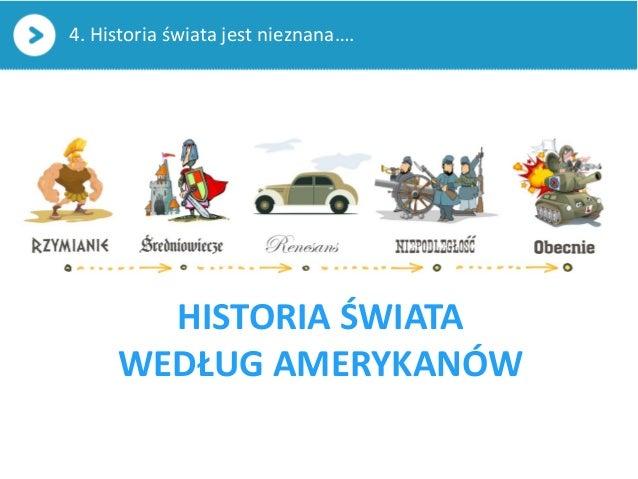4. Historia świata jest nieznana….HISTORIA ŚWIATAWEDŁUG AMERYKANÓW
