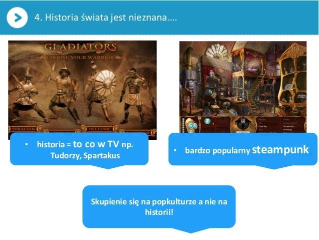 Skupienie się na popkulturze a nie nahistorii!4. Historia świata jest nieznana….• bardzo popularny steampunk• historia = t...