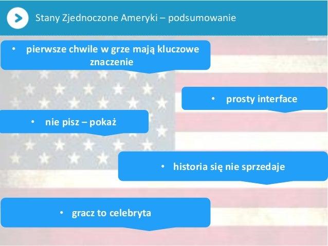 Stany Zjednoczone Ameryki – podsumowanie• pierwsze chwile w grze mają kluczoweznaczenie• prosty interface• nie pisz – poka...