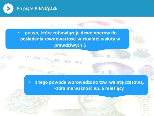 Po piąte PIENIĄDZE• prawo, które zobowiązuje deweloperów doposiadania równowartości wirtualnej waluty wprawdziwych $• z te...