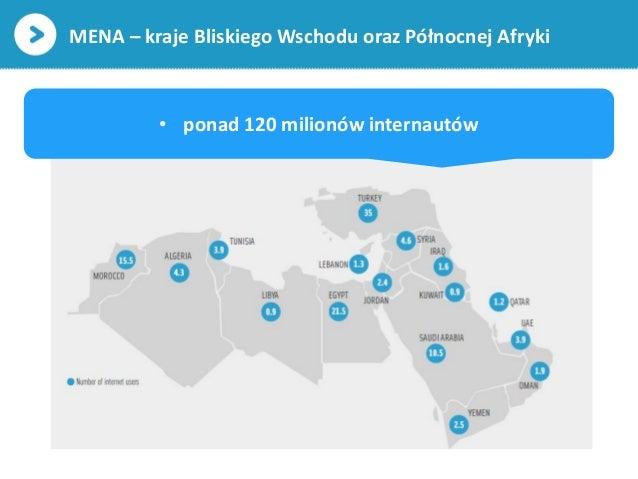 MENA – kraje Bliskiego Wschodu oraz Północnej Afryki• ponad 120 milionów internautów