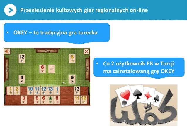 Przeniesienie kultowych gier regionalnych on-line• OKEY – to tradycyjna gra turecka• Co 2 użytkownik FB w Turcjima zainsta...