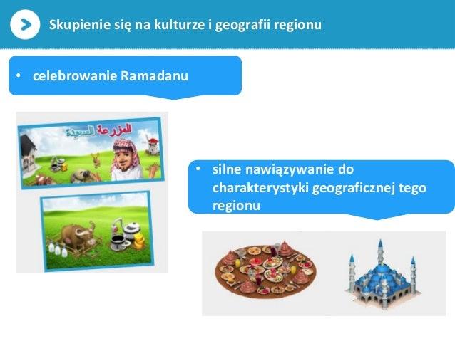 Skupienie się na kulturze i geografii regionu• celebrowanie Ramadanu• silne nawiązywanie docharakterystyki geograficznej t...