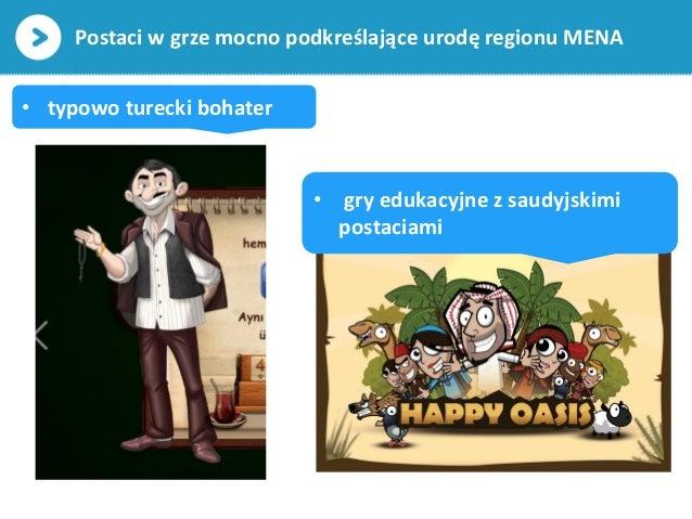 Postaci w grze mocno podkreślające urodę regionu MENA• typowo turecki bohater• gry edukacyjne z saudyjskimipostaciami