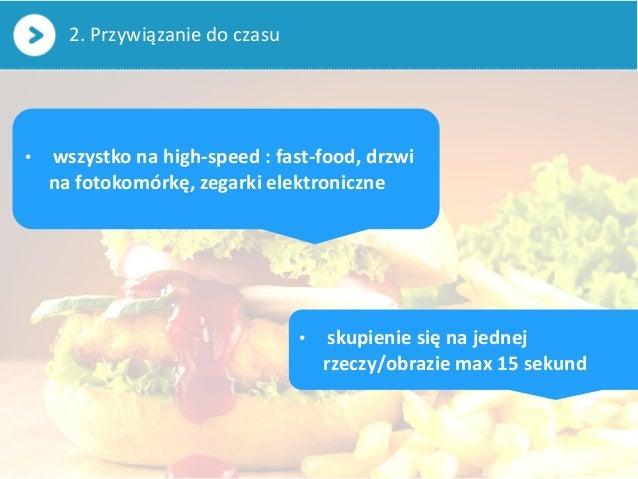 2. Przywiązanie do czasu• wszystko na high-speed : fast-food, drzwina fotokomórkę, zegarki elektroniczne• skupienie się na...