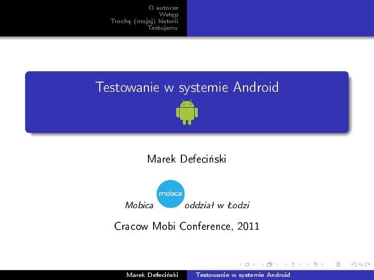 O autorze                 Wst¦p  Troch¦ (mojej) historii             TestujemyTestowanie w systemie Android              M...