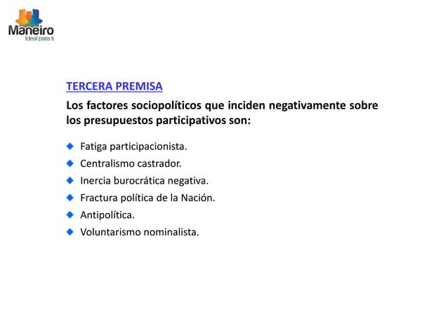 TERCERA PREMISA  Los factores sociopolíticos que inciden negativamente sobre  los presupuestos participativos son:  Fatiga...