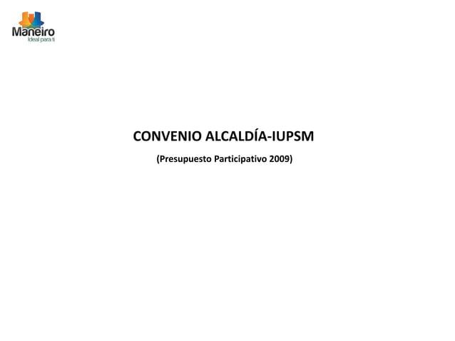 CONVENIO ALCALDÍA-IUPSM  (Presupuesto Participativo 2009)