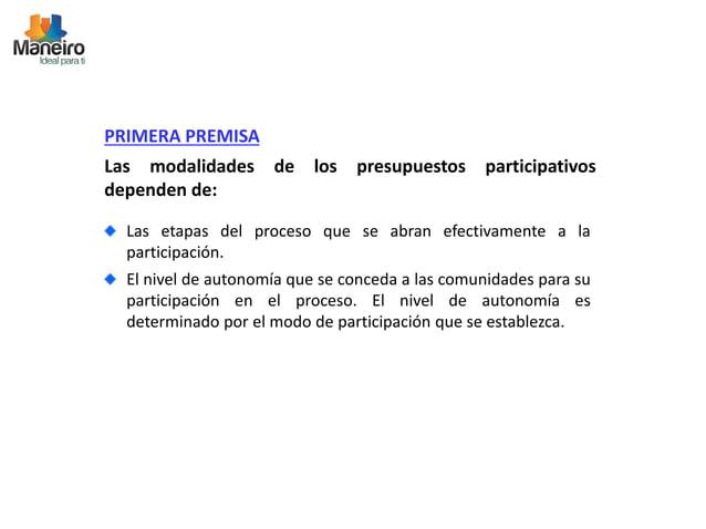 PRIMERA PREMISA  Las modalidades de los presupuestos participativos  dependen de:  Las etapas del proceso que se abran efe...