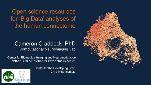 Open science resources for 'Big Data' analyses of the human connectome Cameron Craddock, PhD Computational Neuroimaging La...