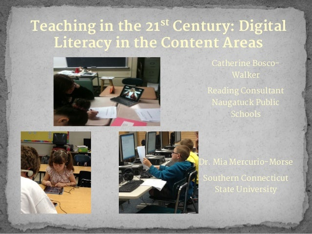 Teaching in the 21st Century: Digital Literacy in the Content Areas Catherine BoscoWalker Reading Consultant Naugatuck Pub...