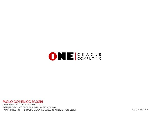 ONE1 C R A D L E COMPUTING PAOLO DOMENICO PASSERI UNIVERSIDADE DO CONTESTADO – UnC FABER-LUDENS INSTITUTE FOR INTERACTION ...