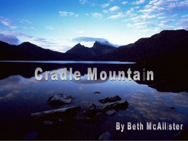 location • Cradle mountain is located In western Tasmania Australia in cradle valley. • Its geographical coordinates Are 4...