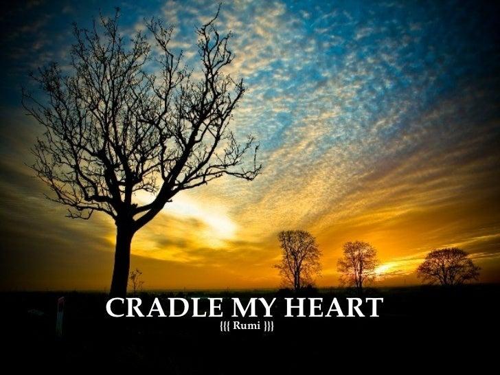 CRADLE MY HEART  {{{ Rumi }}}