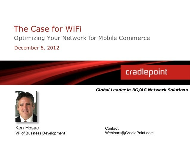 The Case for WiFiOptimizing Your Network for Mobile CommerceDecember 6, 2012                             Global Leader in ...