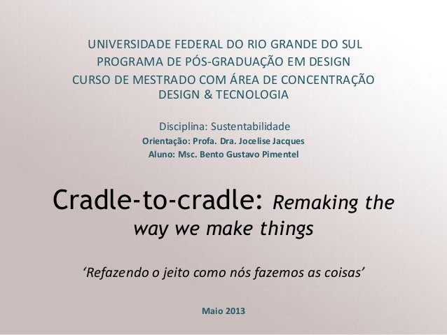 Cradle-to-cradle: Remaking the way we make things  'Refazendo o jeito como nós fazemos as coisas'  Maio 2013  UNIVERSIDADE...