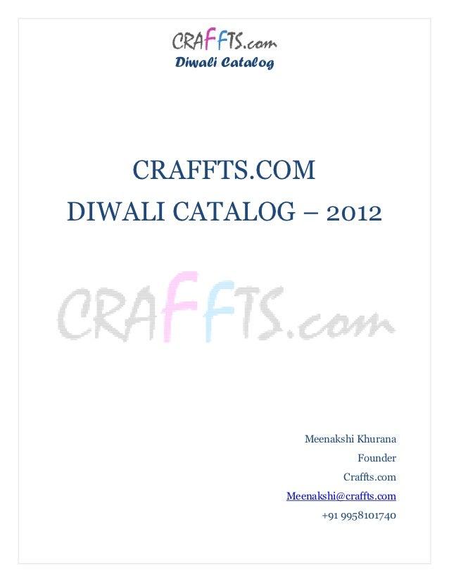 Diwali Catalog    CRAFFTS.COMDIWALI CATALOG – 2012                           Meenakshi Khurana                            ...
