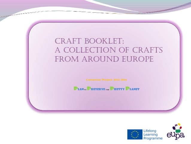 Comenius Project 2012-2014 Plan to Preserve this Pretty Planet Craft booklet: a ColleCtion of Crafts from around europe