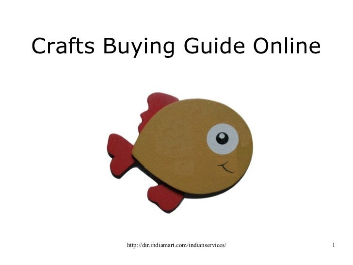 Crafts Buying Guide Online        http://dir.indiamart.com/indianservices/   1