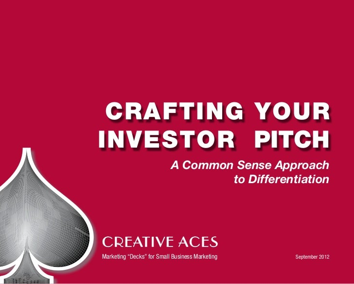 CRAFTING YOURINVESTOR Pitch                           A Common Sense Approach                                   to Differe...