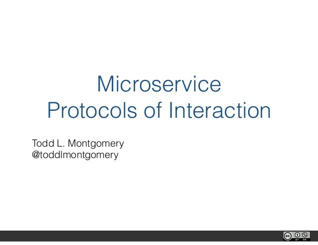 Microservice Protocols of Interaction Todd L. Montgomery @toddlmontgomery