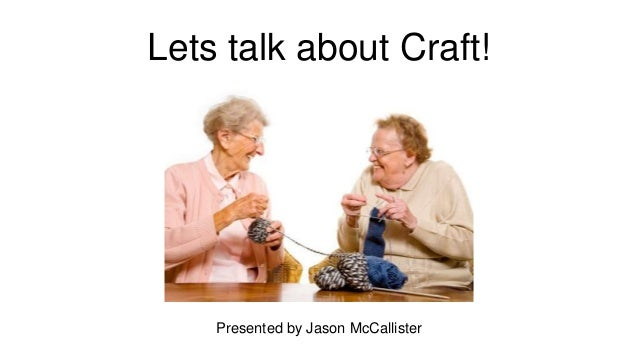 Lets talk about Craft! Presented by Jason McCallister