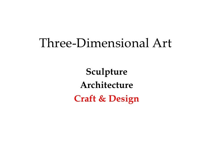 Three-Dimensional Art       Sculpture      Architecture     Craft & Design