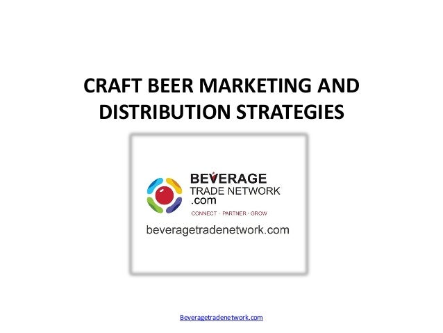 CRAFT BEER MARKETING AND DISTRIBUTION STRATEGIES Beveragetradenetwork.com