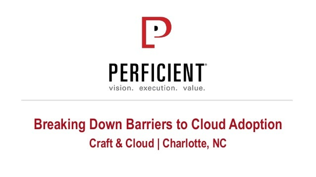 Breaking Down Barriers to Cloud Adoption Craft & Cloud | Charlotte, NC