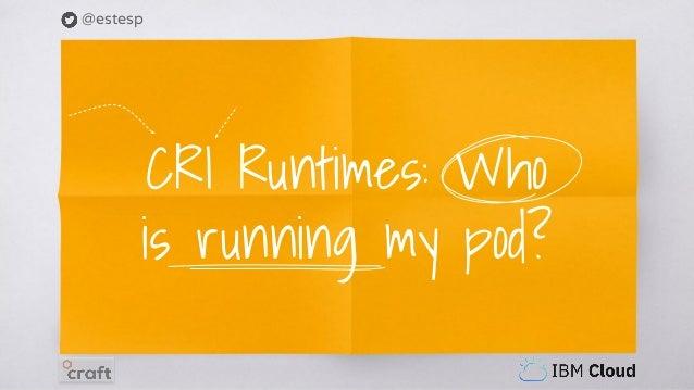 @estesp CRI Runtimes: Who is running my pod?