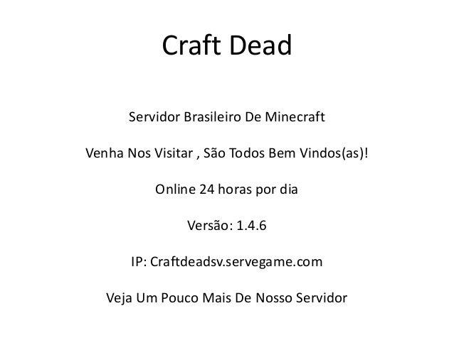 Craft Dead      Servidor Brasileiro De MinecraftVenha Nos Visitar , São Todos Bem Vindos(as)!           Online 24 horas po...