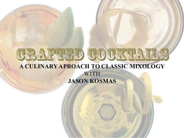 CRAFTED COCKTAILSA CULINARY APROACH TO CLASSIC MIXOLOGY                 WITH             JASON KOSMAS