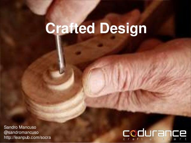 Crafted Design Sandro Mancuso @sandromancuso http://leanpub.com/socra