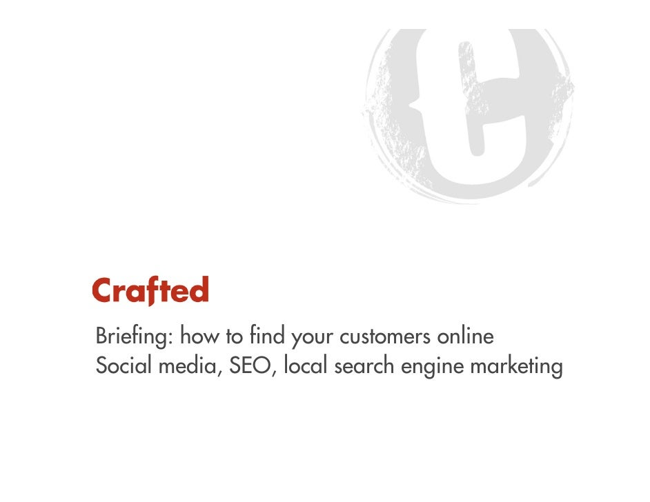 Briefing: how to find your customers onlineSocial media, SEO, local search engine marketing