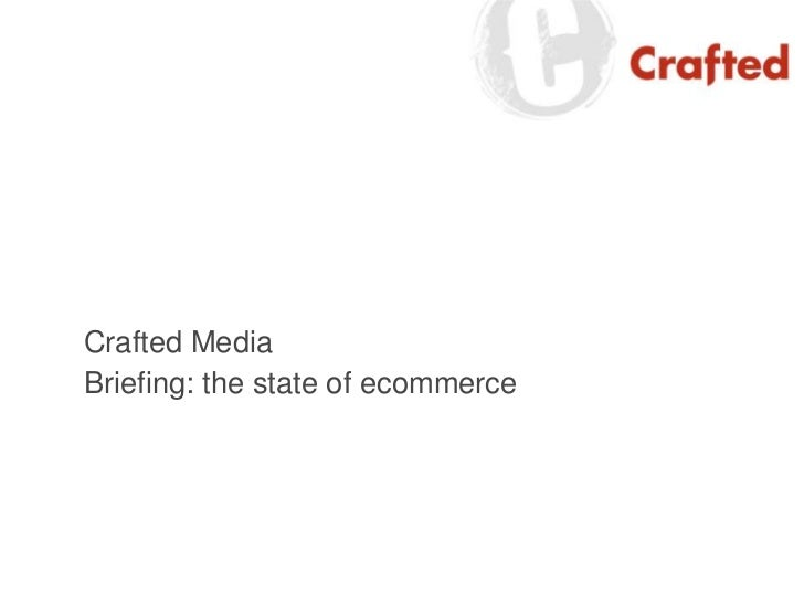 Crafted Media<br />Briefing: the state of ecommerce<br />