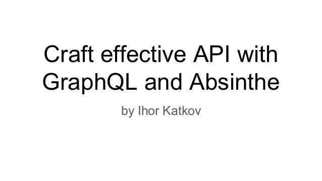 Craft effective API with GraphQL and Absinthe by Ihor Katkov