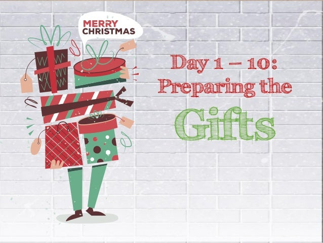 Day 1 – 10: Preparing the Gifts