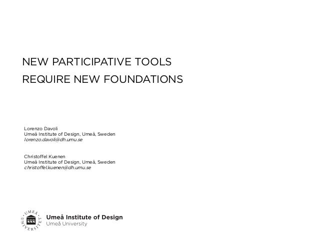 NEW PARTICIPATIVE TOOLSREQUIRE NEW FOUNDATIONSLorenzo DavoliUmeå Institute of Design, Umeå, Swedenlorenzo.davoli@dh.umu.se...