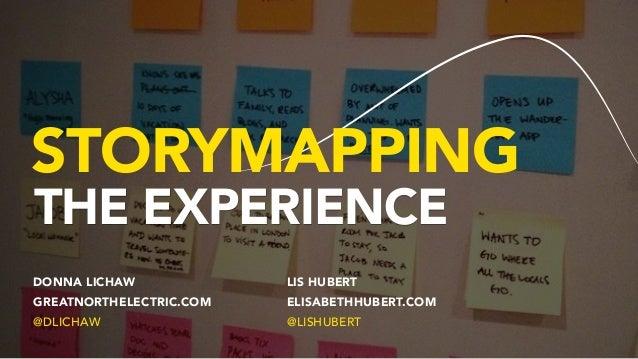 STORYMAPPING THE EXPERIENCE DONNA LICHAW GREATNORTHELECTRIC.COM @DLICHAW LIS HUBERT ELISABETHHUBERT.COM @LISHUBERT