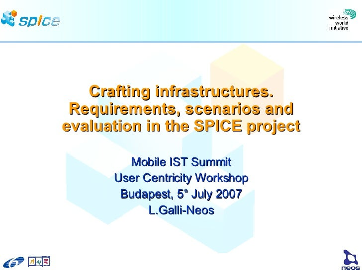 Crafting infrastructures. Requirements, scenarios and evaluation in the SPICE project Mobile IST Summit User Centricity Wo...