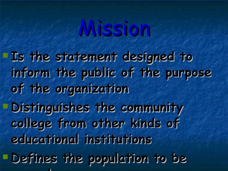Mission <ul><li>Is the statement designed to inform the public of the purpose of the organization </li></ul><ul><li>Distin...