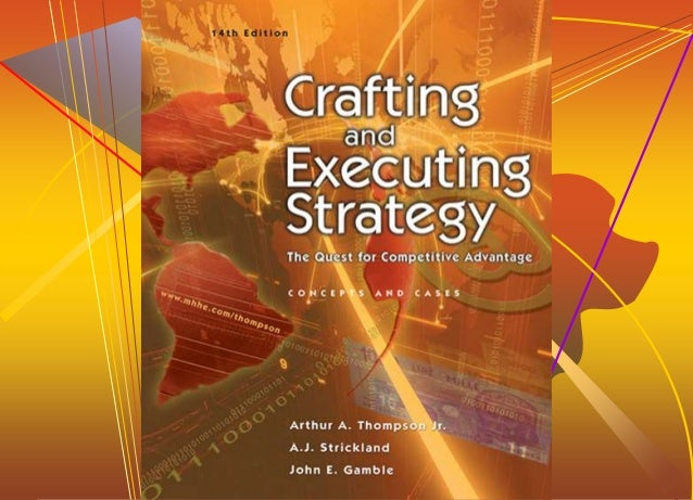 crafting strategy 2014-4-5  performanceas measured by the firm's profitability, financial and competitive strengths, and market standing 1–19 why crafting and executing strategy.