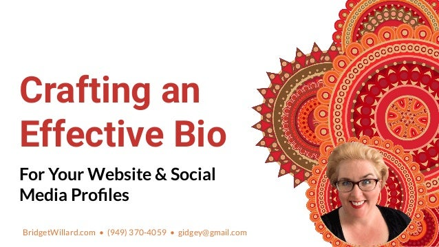 BridgetWillard.com • (949) 370-4059 • gidgey@gmail.com Crafting an Effective Bio For Your Website & Social Media Profiles