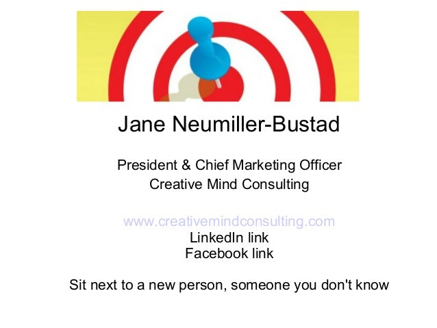 Jane Neumiller-Bustad President & Chief Marketing Officer Creative Mind Consulting www.creativemindconsulting.com LinkedIn...